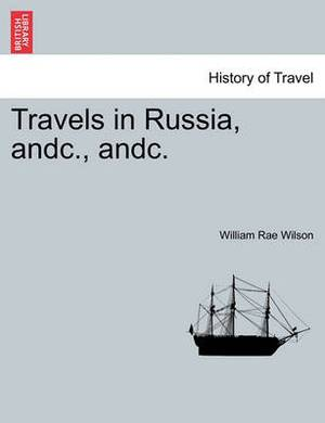 Travels in Russia, Andc., Andc.