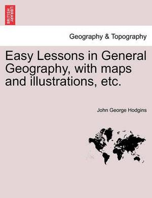 Easy Lessons in General Geography, with Maps and Illustrations, Etc.