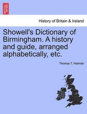 Showell's Dictionary of Birmingham. a History and Guide, Arranged Alphabetically, Etc.