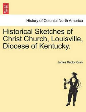 Historical Sketches of Christ Church, Louisville, Diocese of Kentucky.