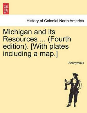 Michigan and Its Resources ... (Fourth Edition). [With Plates Including a Map.]