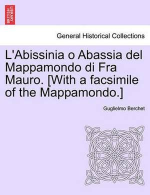 L'Abissinia O Abassia del Mappamondo Di Fra Mauro. [With a Facsimile of the Mappamondo.]