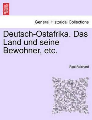 Deutsch-Ostafrika. Das Land Und Seine Bewohner, Etc.