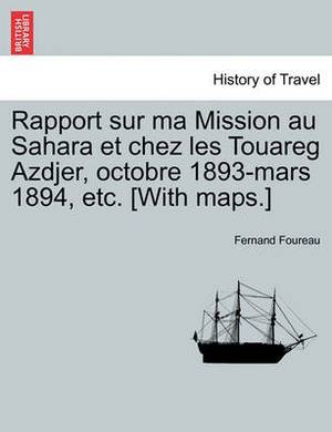 Rapport Sur Ma Mission Au Sahara Et Chez Les Touareg Azdjer, Octobre 1893-Mars 1894, Etc. [With Maps.]