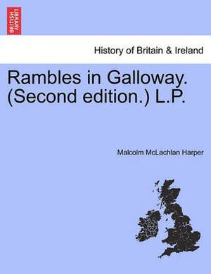 Rambles in Galloway. (Second Edition.) L.P.