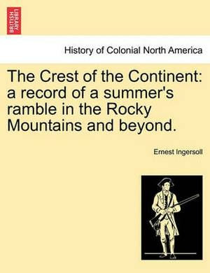 The Crest of the Continent: A Record of a Summer's Ramble in the Rocky Mountains and Beyond.