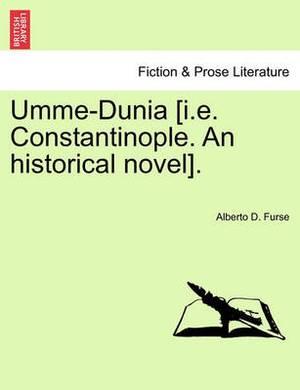 Umme-Dunia [I.E. Constantinople. an Historical Novel].