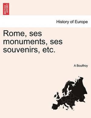 Rome, Ses Monuments, Ses Souvenirs, Etc.