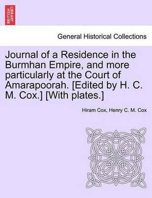Journal of a Residence in the Burmhan Empire, and More Particularly at the Court of Amarapoorah. [Edited by H. C. M. Cox.] [With Plates.]