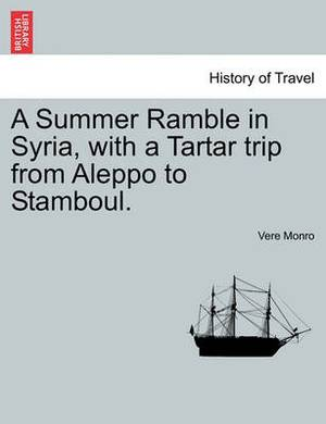 A Summer Ramble in Syria, with a Tartar Trip from Aleppo to Stamboul.