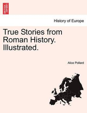 True Stories from Roman History. Illustrated.