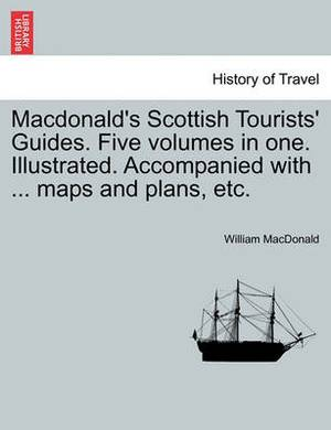 MacDonald's Scottish Tourists' Guides. Five Volumes in One. Illustrated. Accompanied with ... Maps and Plans, Etc.