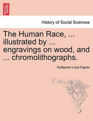 The Human Race, ... Illustrated by ... Engravings on Wood, and ... Chromolithographs.