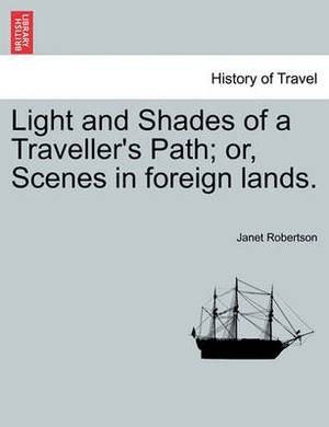 Light and Shades of a Traveller's Path; Or, Scenes in Foreign Lands.