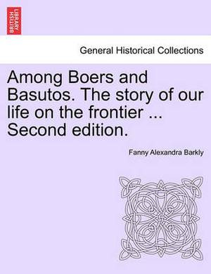 Among Boers and Basutos. the Story of Our Life on the Frontier ... Second Edition.