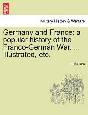 Germany and France: A Popular History of the Franco-German War. ... Illustrated, Etc. Vol. II