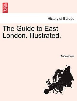 The Guide to East London. Illustrated.