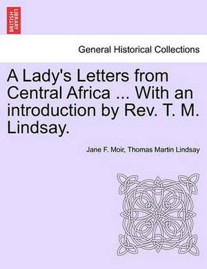A Lady's Letters from Central Africa ... with an Introduction by REV. T. M. Lindsay.