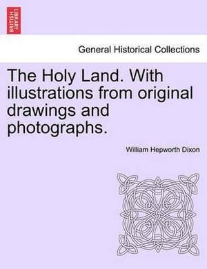 The Holy Land. with Illustrations from Original Drawings and Photographs. Vol. I.