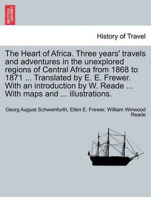 The Heart of Africa. Three Years' Travels and Adventures in the Unexplored Regions of Central Africa from 1868 to 1871 ... Translated by E. E. Frewer. with an Introduction by W. Reade ... with Maps and ... Illustrations. Vol. II