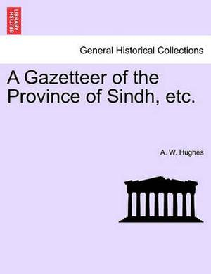 A Gazetteer of the Province of Sindh, Etc.