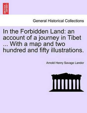 In the Forbidden Land: An Account of a Journey in Tibet ... with a Map and Two Hundred and Fifty Illustrations.