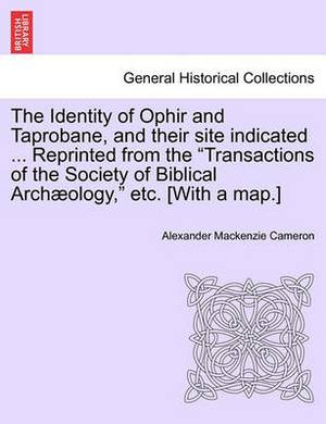 The Identity of Ophir and Taprobane, and Their Site Indicated ... Reprinted from the Transactions of the Society of Biblical Archaeology, Etc. [With a Map.]