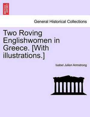 Two Roving Englishwomen in Greece. [With Illustrations.]