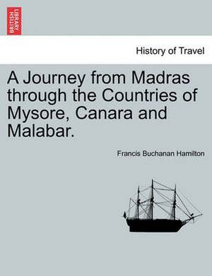A Journey from Madras Through the Countries of Mysore, Canara and Malabar.