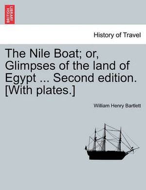 The Nile Boat; Or, Glimpses of the Land of Egypt ... Second Edition. [With Plates.]