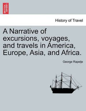 A Narrative of Excursions, Voyages, and Travels in America, Europe, Asia, and Africa.
