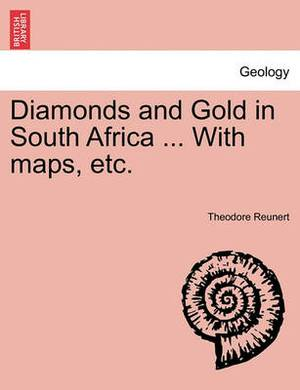 Diamonds and Gold in South Africa ... with Maps, Etc.