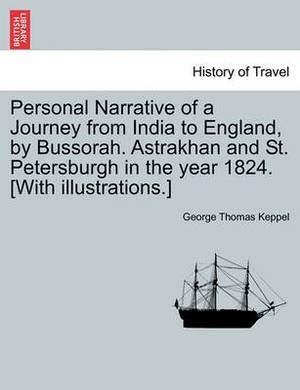Personal Narrative of a Journey from India to England, by Bussorah. Astrakhan and St. Petersburgh in the Year 1824. [With Illustrations.]