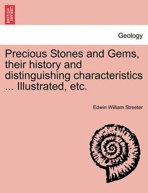 Precious Stones and Gems, Their History and Distinguishing Characteristics ... Illustrated, Etc.