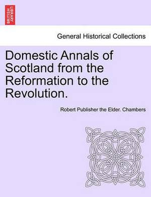 Domestic Annals of Scotland from the Reformation to the Revolution. Vol. I