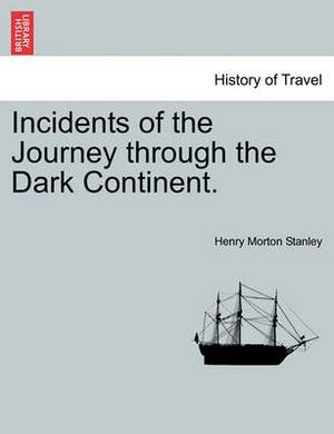 Incidents of the Journey Through the Dark Continent.