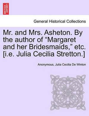 Mr. and Mrs. Asheton. by the Author of  Margaret and Her Bridesmaids,  Etc. [I.E. Julia Cecilia Stretton.]