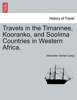 Travels in the Timannee, Kooranko, and Soolima Countries in Western Africa.