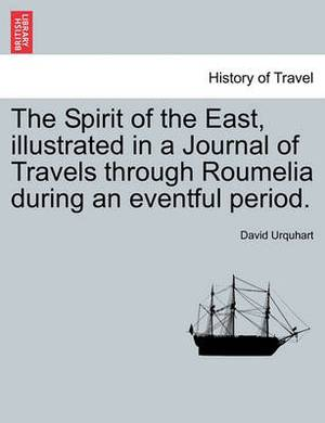 The Spirit of the East, Illustrated in a Journal of Travels Through Roumelia During an Eventful Period.