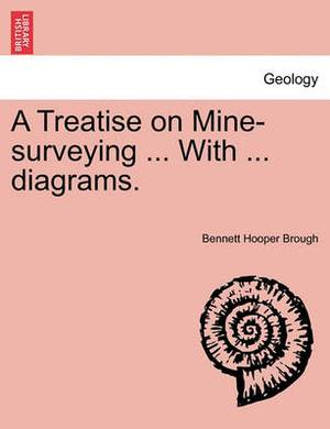 A Treatise on Mine-Surveying ... with ... Diagrams.