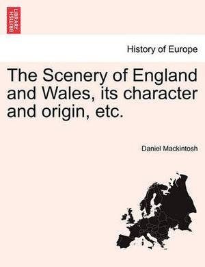 The Scenery of England and Wales, Its Character and Origin, Etc.