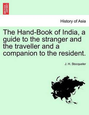The Hand-Book of India, a Guide to the Stranger and the Traveller and a Companion to the Resident.