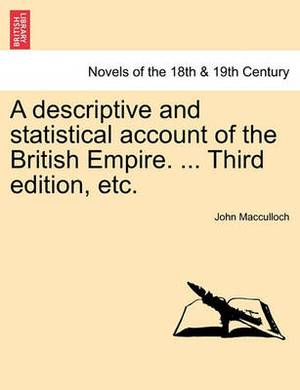 A Descriptive and Statistical Account of the British Empire. ... Third Edition, Etc.