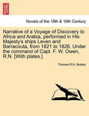Narrative of a Voyage of Discovery to Africa and Arabia, Performed in His Majesty's Ships Leven and Barracouta, from 1821 to 1826. Under the Command of Capt. F. W. Owen, R.N. [With Plates.] Vol. II
