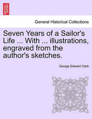 Seven Years of a Sailor's Life ... with ... Illustrations, Engraved from the Author's Sketches.