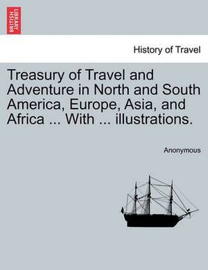 Treasury of Travel and Adventure in North and South America, Europe, Asia, and Africa ... with ... Illustrations.