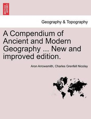 A Compendium of Ancient and Modern Geography ... New and Improved Edition.