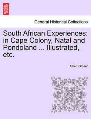 South African Experiences: In Cape Colony, Natal and Pondoland ... Illustrated, Etc.