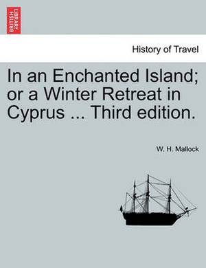 In an Enchanted Island; Or a Winter Retreat in Cyprus ... Third Edition.
