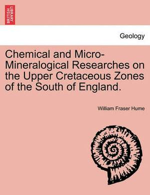 Chemical and Micro-Mineralogical Researches on the Upper Cretaceous Zones of the South of England.